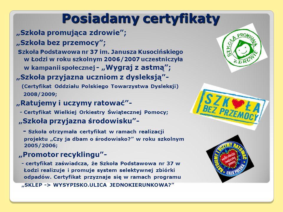 """Posiadamy certyfikaty """"Szkoła promująca zdrowie ; """"Szkoła bez przemocy ; Szkoła Podstawowa nr 37 im."""