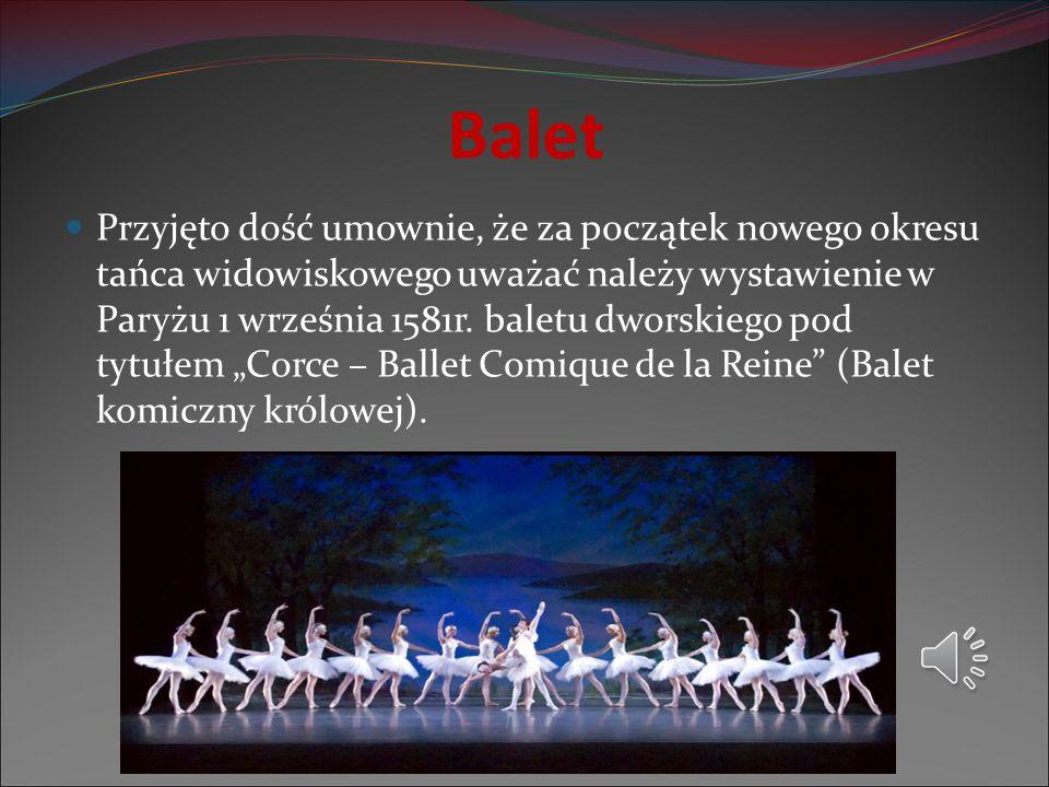 Balet Przyjęto dość umownie, że za początek nowego okresu tańca widowiskowego uważać należy wystawienie w Paryżu 1 września 1581r. baletu dworskiego p