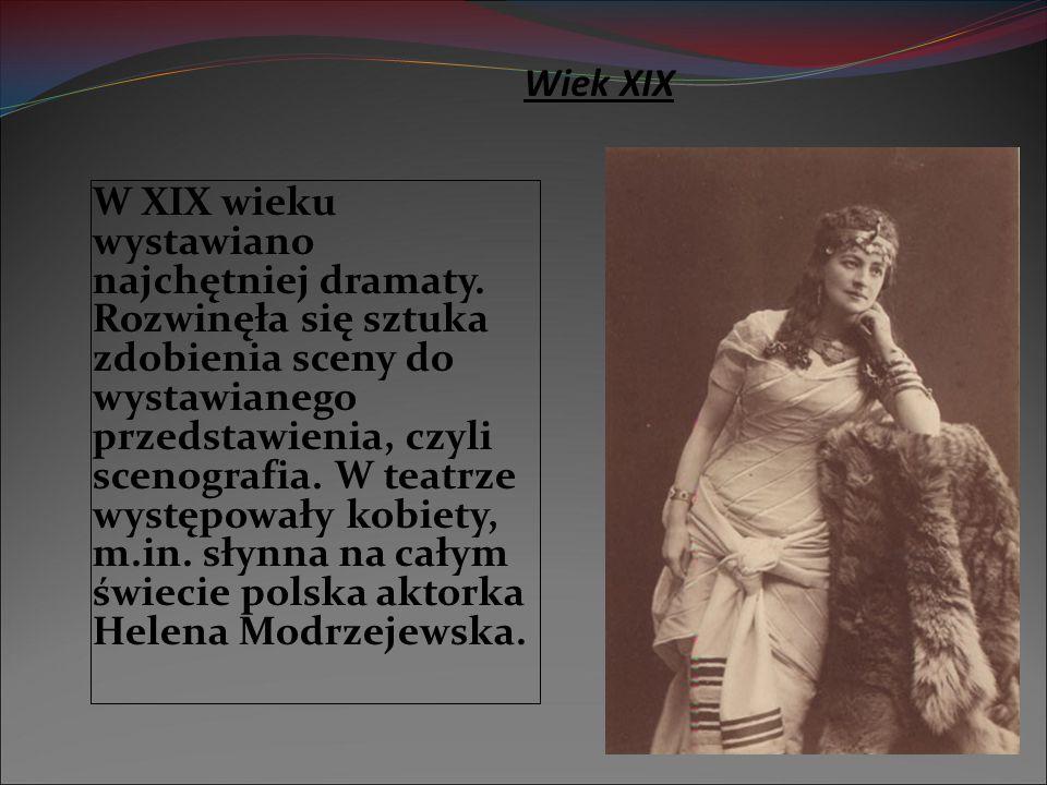 Wiek XIX W XIX wieku wystawiano najchętniej dramaty. Rozwinęła się sztuka zdobienia sceny do wystawianego przedstawienia, czyli scenografia. W teatrze