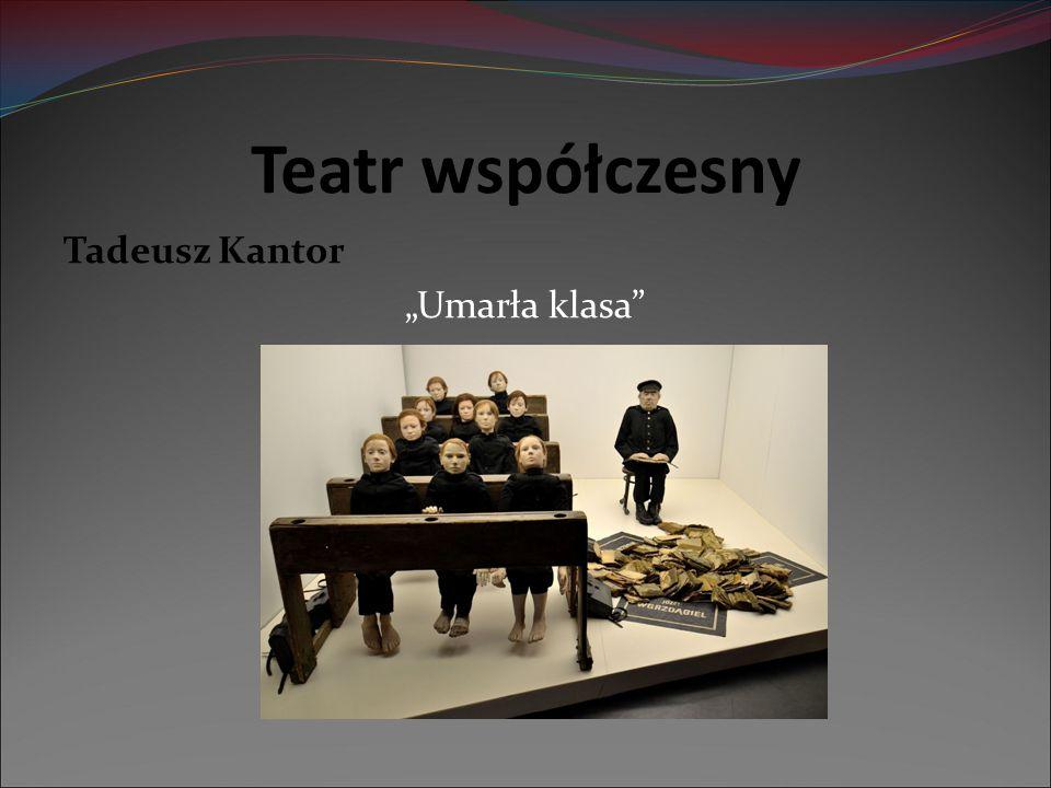 """Teatr współczesny Tadeusz Kantor """"Umarła klasa"""""""