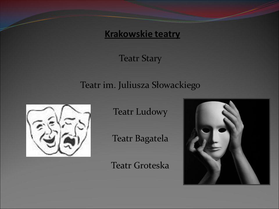 Krakowskie teatry Teatr Stary Teatr im. Juliusza Słowackiego Teatr Ludowy Teatr Bagatela Teatr Groteska