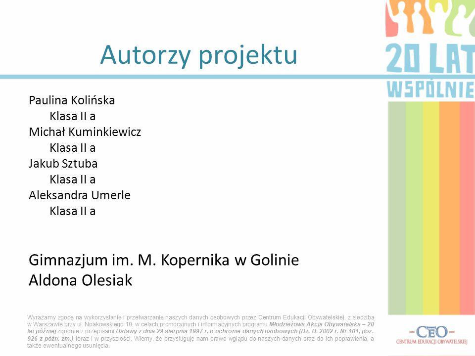Paulina Kolińska Klasa II a Michał Kuminkiewicz Klasa II a Jakub Sztuba Klasa II a Aleksandra Umerle Klasa II a Gimnazjum im.