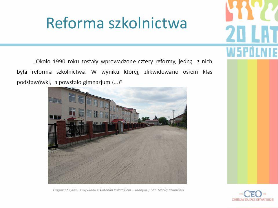 """""""Około 1990 roku zostały wprowadzone cztery reformy, jedną z nich była reforma szkolnictwa. W wyniku której, zlikwidowano osiem klas podstawówki, a po"""