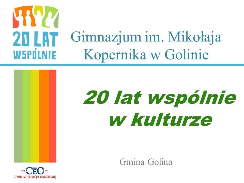 Gimnazjum im. Mikołaja Kopernika w Golinie 20 lat wspólnie w kulturze Gmina Golina
