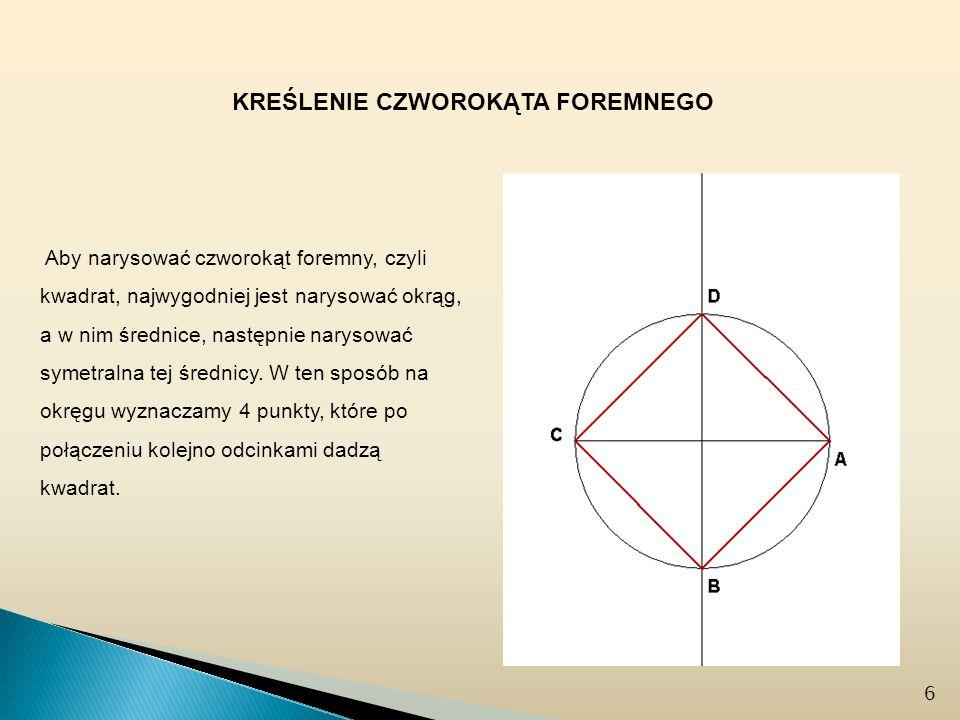 Aby narysować czworokąt foremny, czyli kwadrat, najwygodniej jest narysować okrąg, a w nim średnice, następnie narysować symetralna tej średnicy.