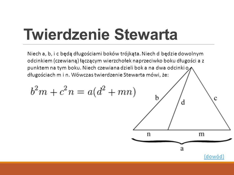 Twierdzenie Stewarta Niech a, b, i c będą długościami boków trójkąta. Niech d będzie dowolnym odcinkiem (czewianą) łączącym wierzchołek naprzeciwko bo