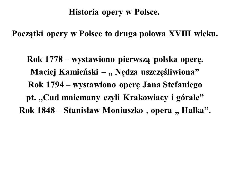 """Historia opery w Polsce. Początki opery w Polsce to druga połowa XVIII wieku. Rok 1778 – wystawiono pierwszą polska operę. Maciej Kamieński – """" Nędza"""