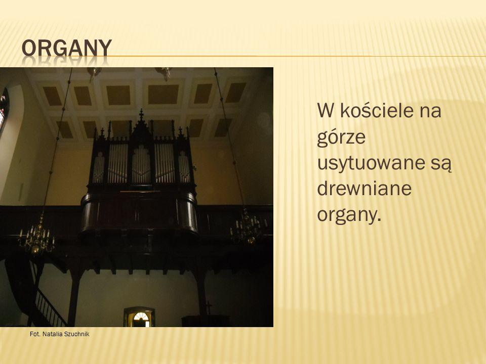 W kościele na górze usytuowane są drewniane organy. Fot. Natalia Szuchnik