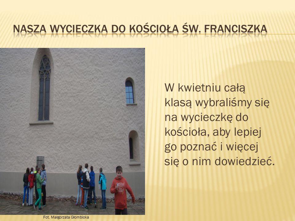 W kwietniu całą klasą wybraliśmy się na wycieczkę do kościoła, aby lepiej go poznać i więcej się o nim dowiedzieć. Fot. Małgorzata Głombicka