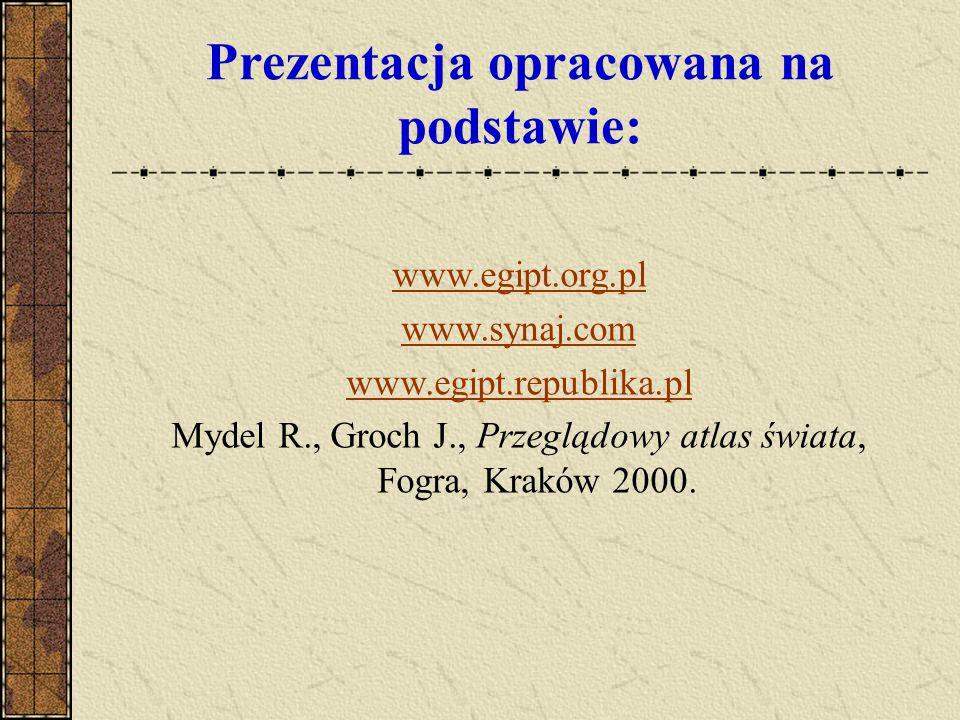 Prezentacja opracowana na podstawie: www.egipt.org.pl www.synaj.com www.egipt.republika.pl Mydel R., Groch J., Przeglądowy atlas świata, Fogra, Kraków