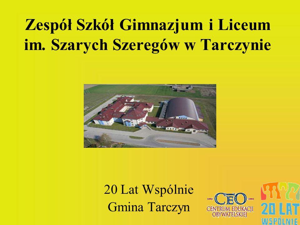 Zespół Szkół Gimnazjum i Liceum im. Szarych Szeregów w Tarczynie 20 Lat Wspólnie Gmina Tarczyn
