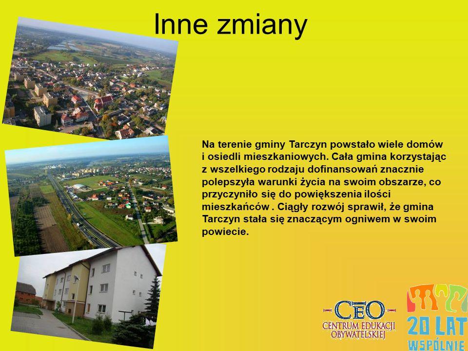 Inne zmiany Na terenie gminy Tarczyn powstało wiele domów i osiedli mieszkaniowych. Cała gmina korzystając z wszelkiego rodzaju dofinansowań znacznie