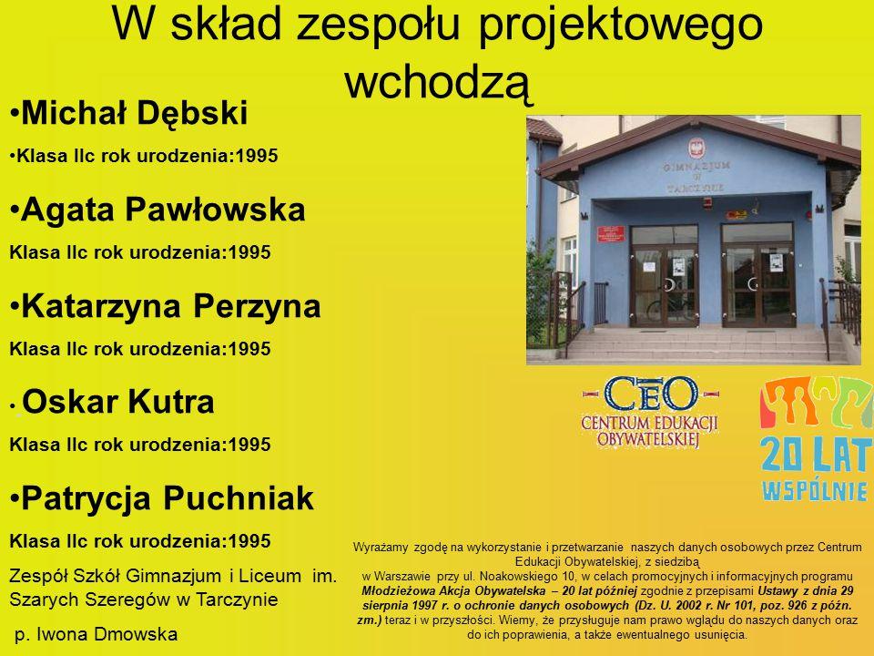 W skład zespołu projektowego wchodzą Michał Dębski Klasa IIc rok urodzenia:1995 Agata Pawłowska Klasa IIc rok urodzenia:1995 Katarzyna Perzyna Klasa I