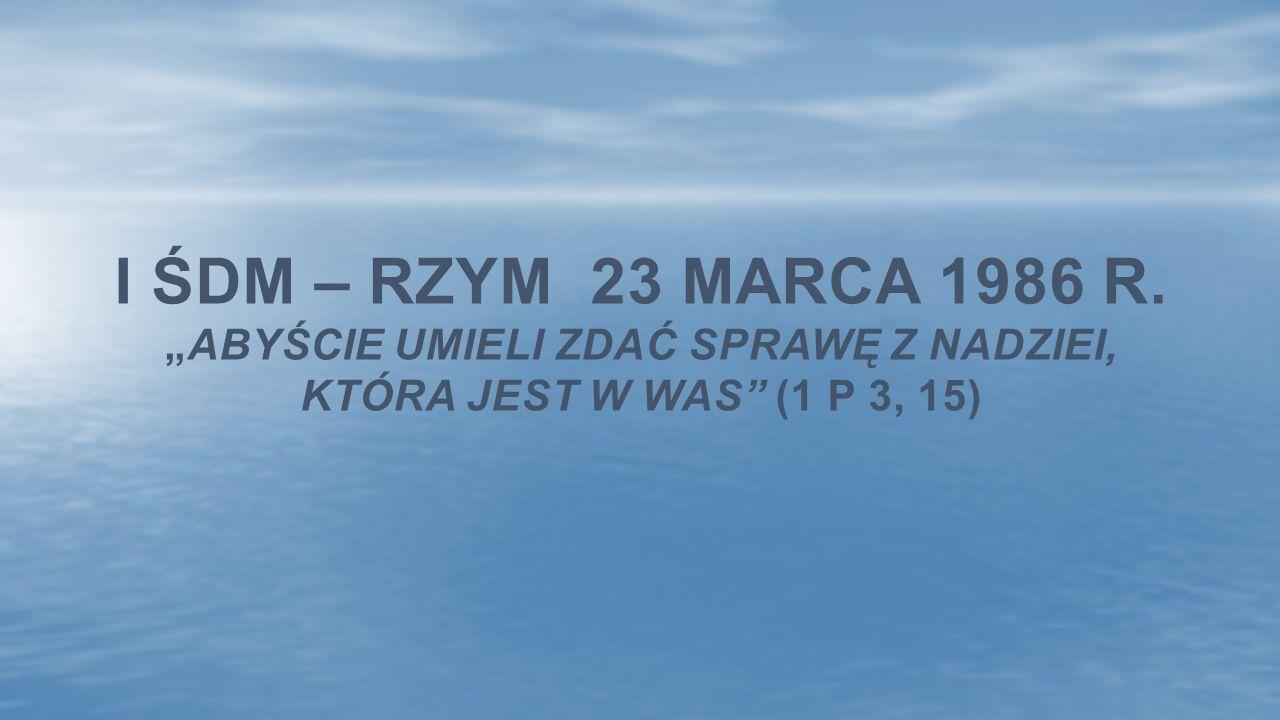 """I ŚDM – RZYM 23 MARCA 1986 R. """"ABYŚCIE UMIELI ZDAĆ SPRAWĘ Z NADZIEI, KTÓRA JEST W WAS"""" (1 P 3, 15)"""