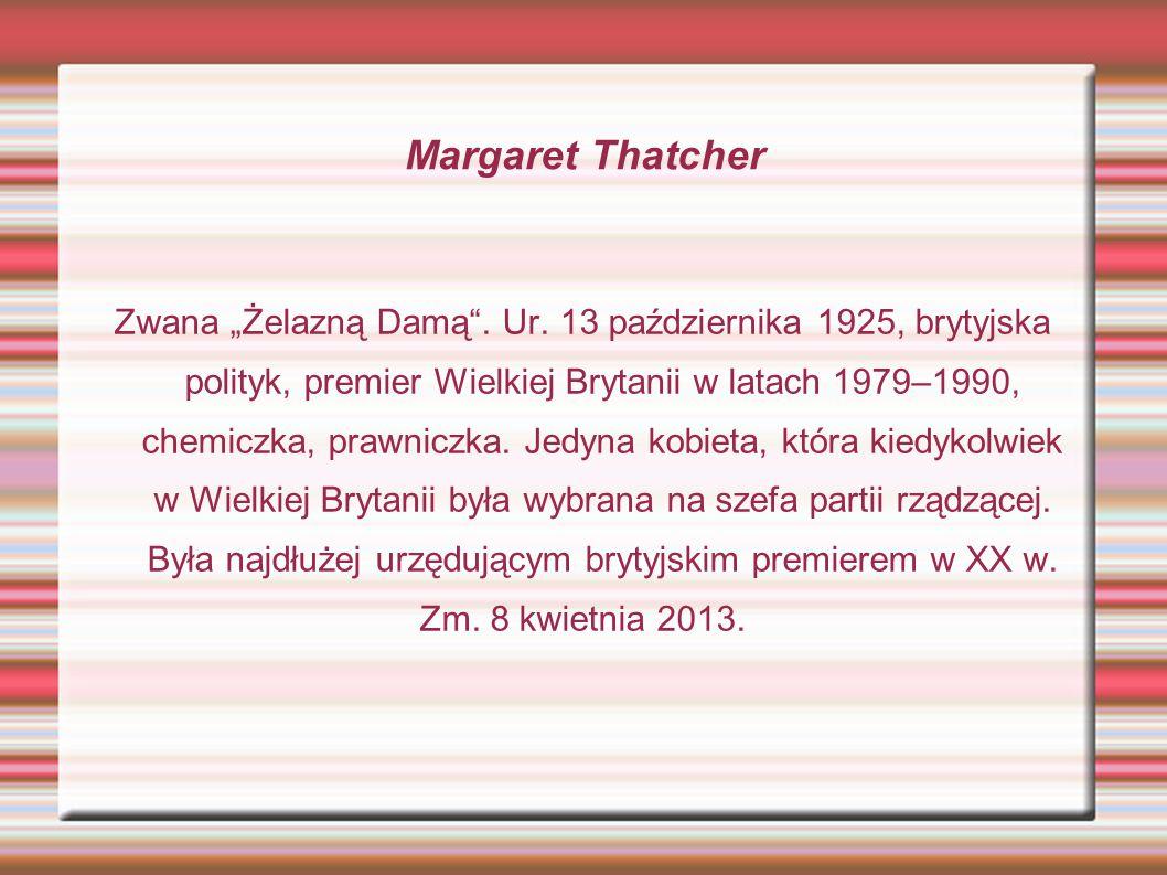 """Margaret Thatcher Zwana """"Żelazną Damą .Ur."""