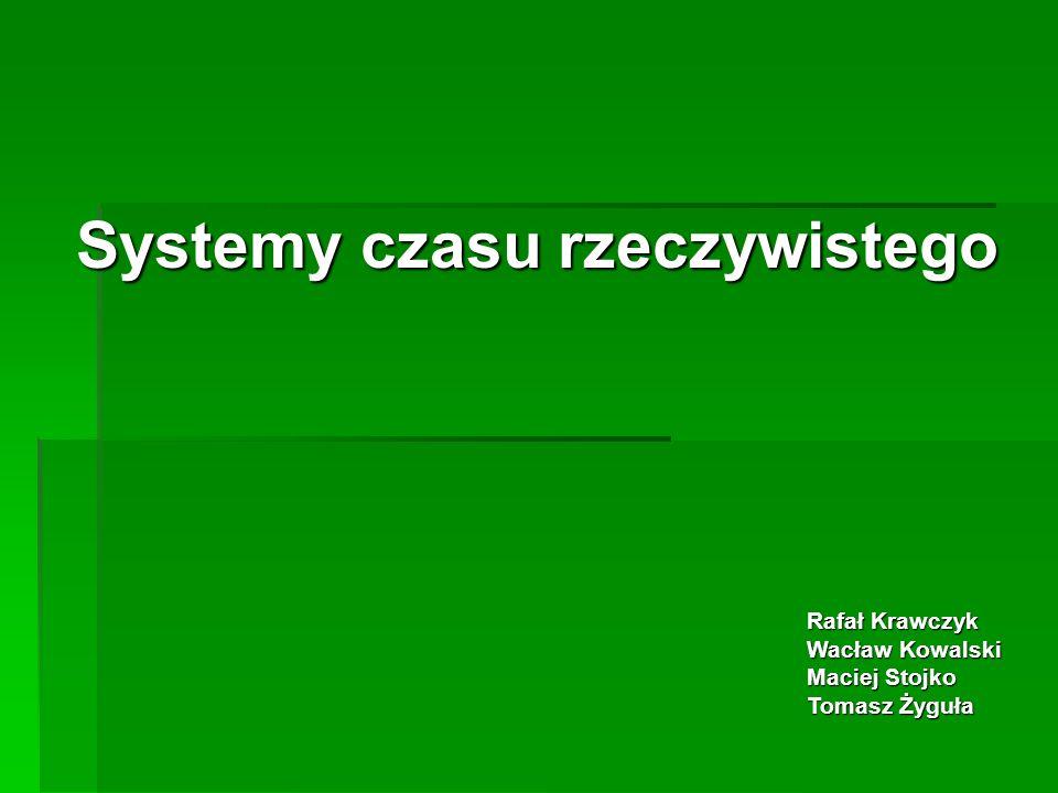 Systemy czasu rzeczywistego Rafał Krawczyk Wacław Kowalski Maciej Stojko Tomasz Żyguła