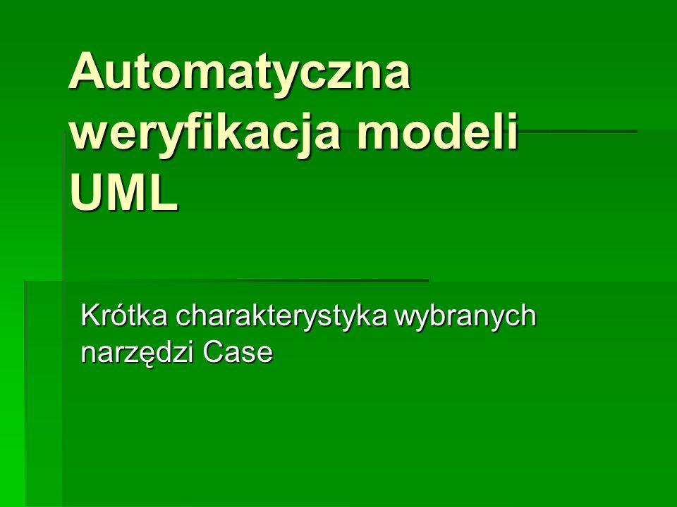 Automatyczna weryfikacja modeli UML Krótka charakterystyka wybranych narzędzi Case