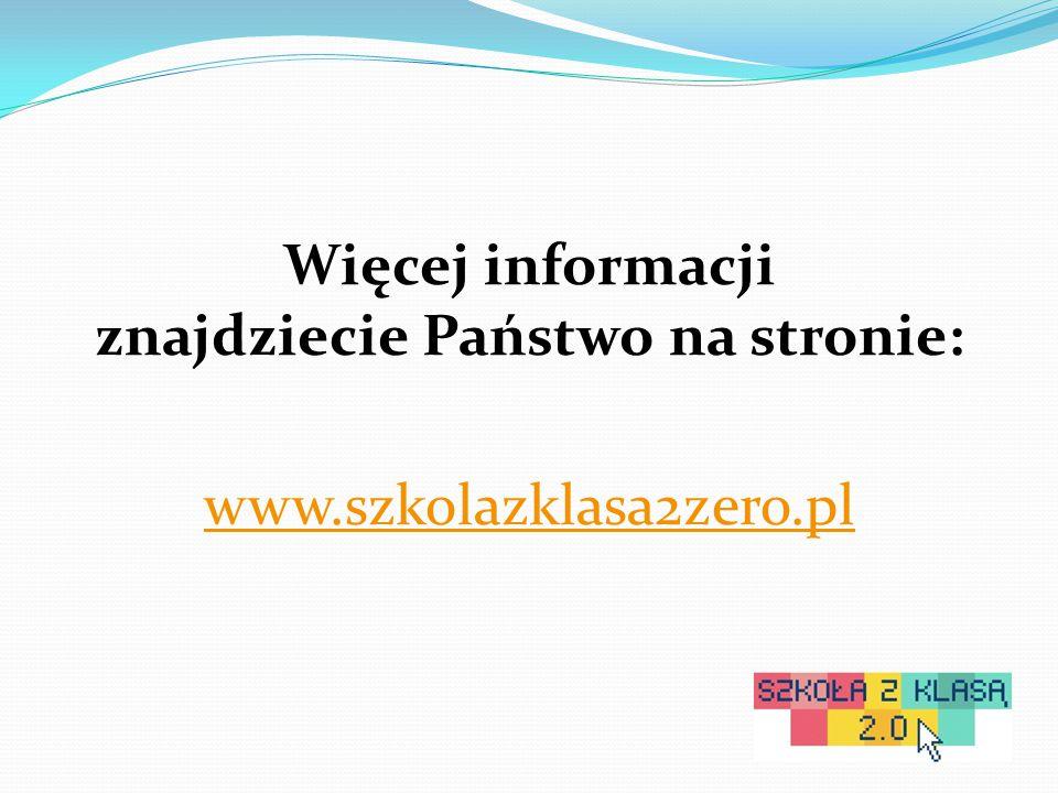 Więcej informacji znajdziecie Państwo na stronie: www.szkolazklasa2zero.pl