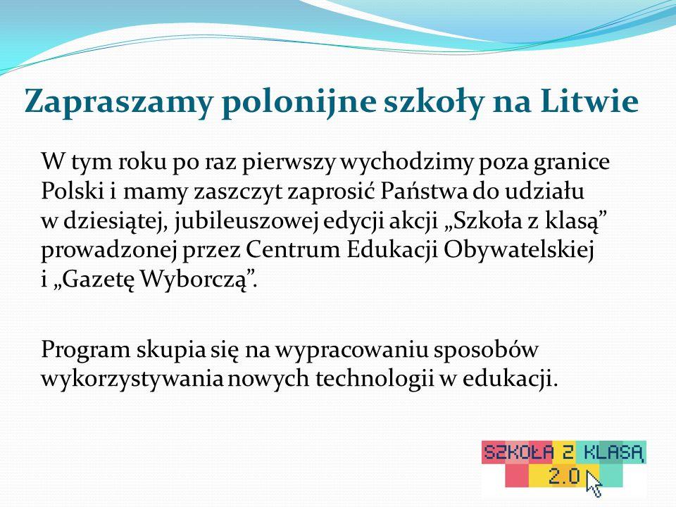"""Zapraszamy polonijne szkoły na Litwie W tym roku po raz pierwszy wychodzimy poza granice Polski i mamy zaszczyt zaprosić Państwa do udziału w dziesiątej, jubileuszowej edycji akcji """"Szkoła z klasą prowadzonej przez Centrum Edukacji Obywatelskiej i """"Gazetę Wyborczą ."""