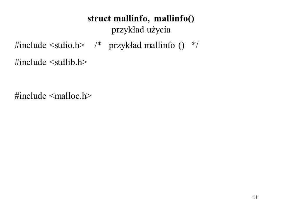 11 struct mallinfo, mallinfo() przykład użycia #include /* przykład mallinfo () */ #include