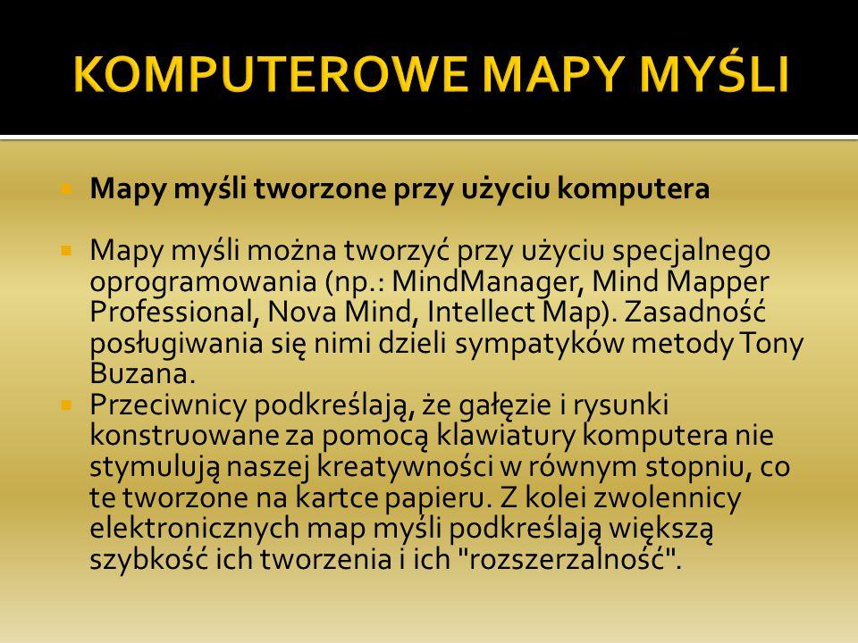  Mapy myśli tworzone przy użyciu komputera  Mapy myśli można tworzyć przy użyciu specjalnego oprogramowania (np.: MindManager, Mind Mapper Professional, Nova Mind, Intellect Map).