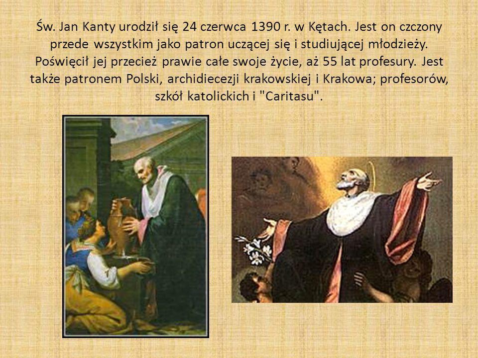 Św. Jan Kanty urodził się 24 czerwca 1390 r. w Kętach. Jest on czczony przede wszystkim jako patron uczącej się i studiującej młodzieży. Poświęcił jej