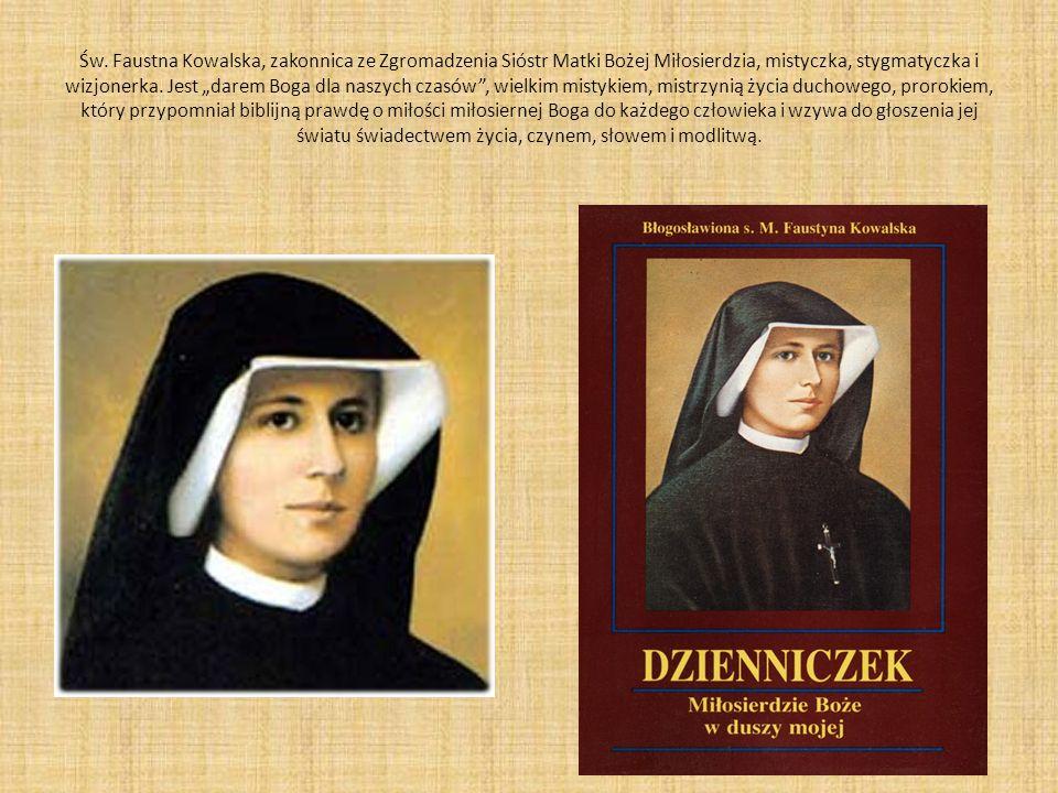 """Św. Faustna Kowalska, zakonnica ze Zgromadzenia Sióstr Matki Bożej Miłosierdzia, mistyczka, stygmatyczka i wizjonerka. Jest """"darem Boga dla naszych cz"""