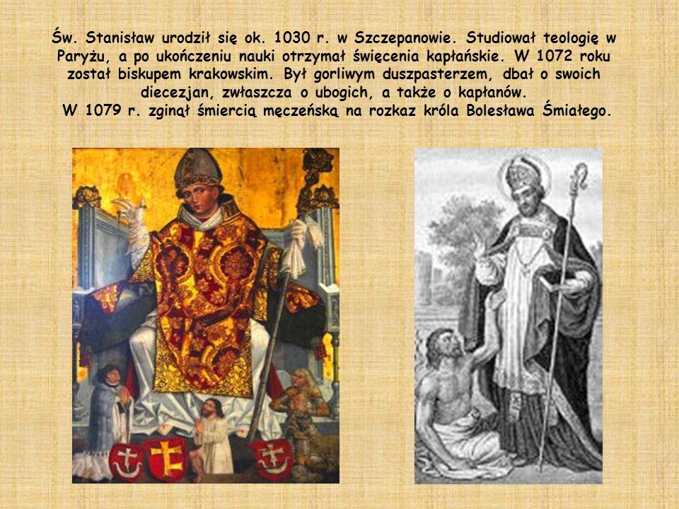 Św. Stanisław urodził się ok. 1030 r. w Szczepanowie. Studiował teologię w Paryżu, a po ukończeniu nauki otrzymał święcenia kapłańskie. W 1072 roku zo