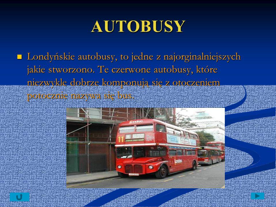 AUTOBUSY Londyńskie autobusy, to jedne z najorginalniejszych jakie stworzono. Te czerwone autobusy, które niezwykle dobrze komponują się z otoczeniem