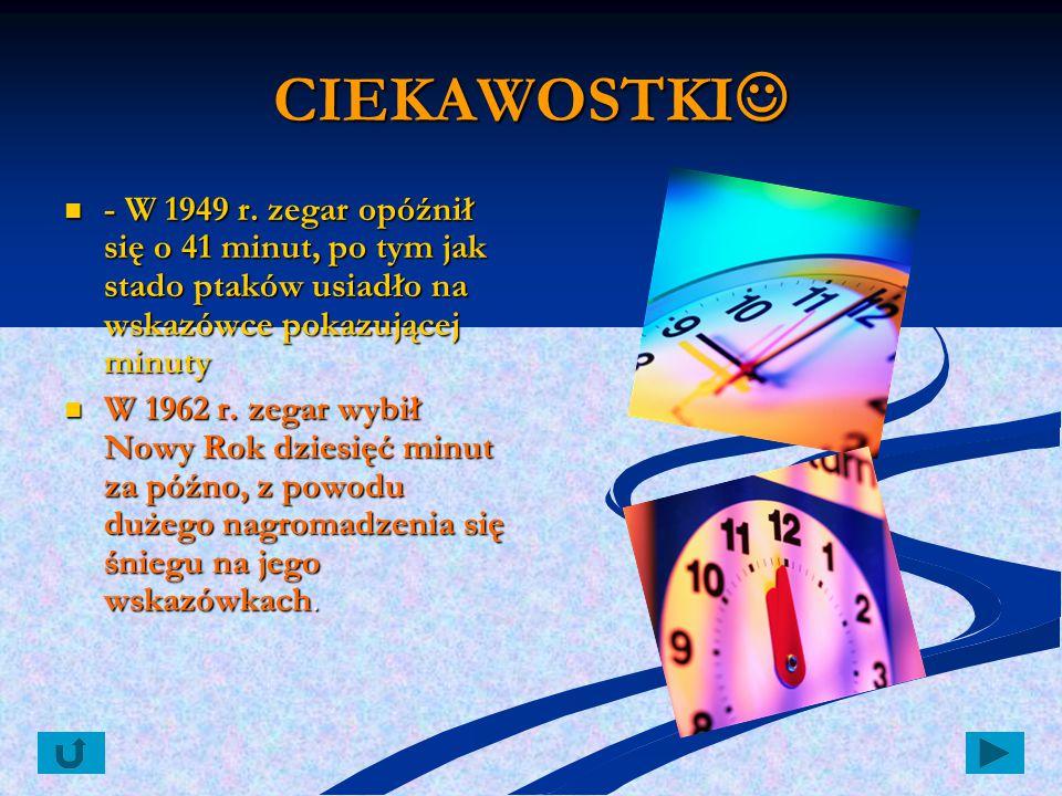 CIEKAWOSTKI CIEKAWOSTKI - W 1949 r. zegar opóźnił się o 41 minut, po tym jak stado ptaków usiadło na wskazówce pokazującej minuty W 1962 r. zegar wybi