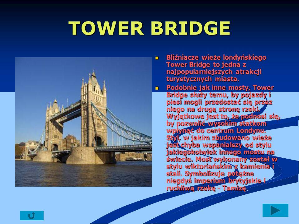 TOWER BRIDGE Bliźniacze wieże londyńskiego Tower Bridge to jedna z najpopularniejszych atrakcji turystycznych miasta.. Podobnie jak inne mosty, Tower