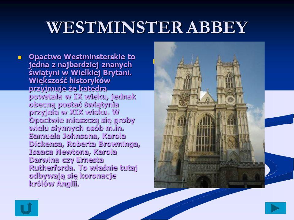 WESTMINSTER ABBEY Opactwo Westminsterskie to jedna z najbardziej znanych świątyni w Wielkiej Brytani. Większość historyków przyjmuje że katedra powsta
