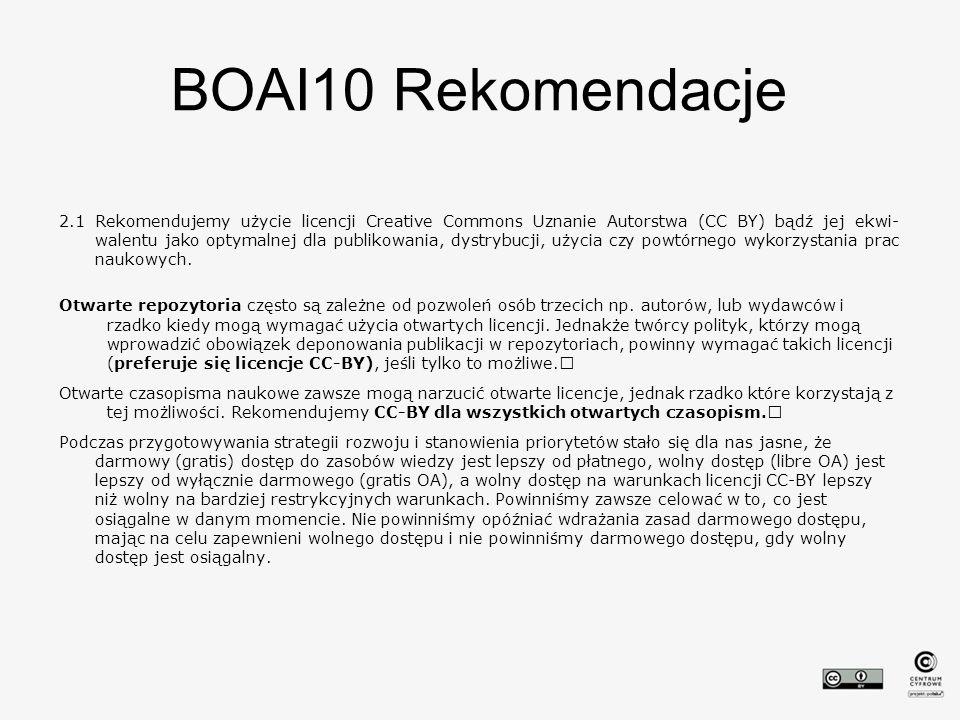 BOAI10 Rekomendacje 2.1 Rekomendujemy użycie licencji Creative Commons Uznanie Autorstwa (CC BY) bądź jej ekwi walentu jako optymalnej dla publikowania, dystrybucji, użycia czy powtórnego wykorzystania prac naukowych.