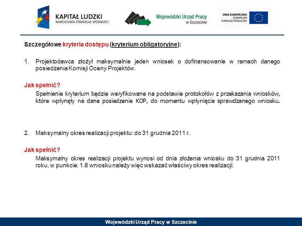 Wojewódzki Urząd Pracy w Szczecinie Szczegółowe kryteria dostępu (kryterium obligatoryjne): 3.Minimalna wartość projektu wynosi 10 tysięcy złotych.
