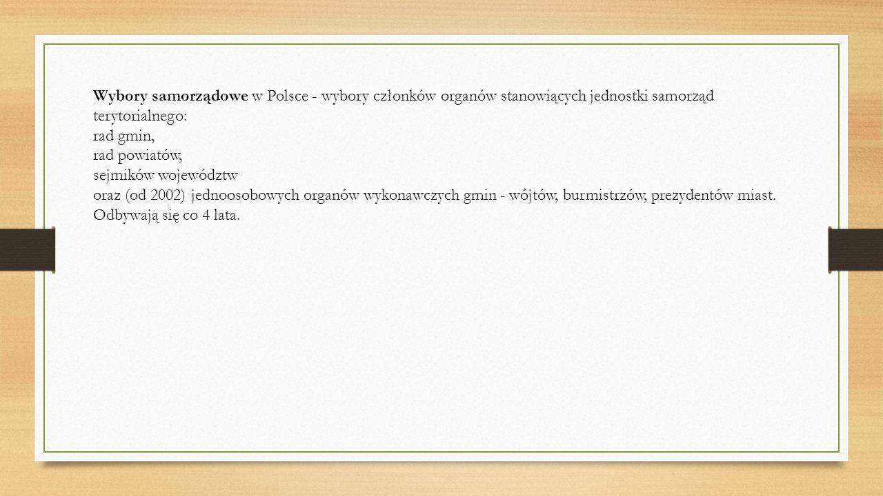 Wybory samorządowe w Polsce - wybory członków organów stanowiących jednostki samorząd terytorialnego: rad gmin, rad powiatów, sejmików województw oraz