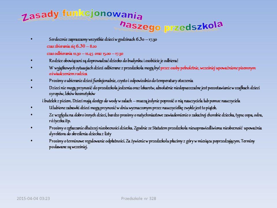 2015-04-04 03:24Przedszkole nr 328 Serdecznie zapraszamy wszystkie dzieci w godzinach 6.