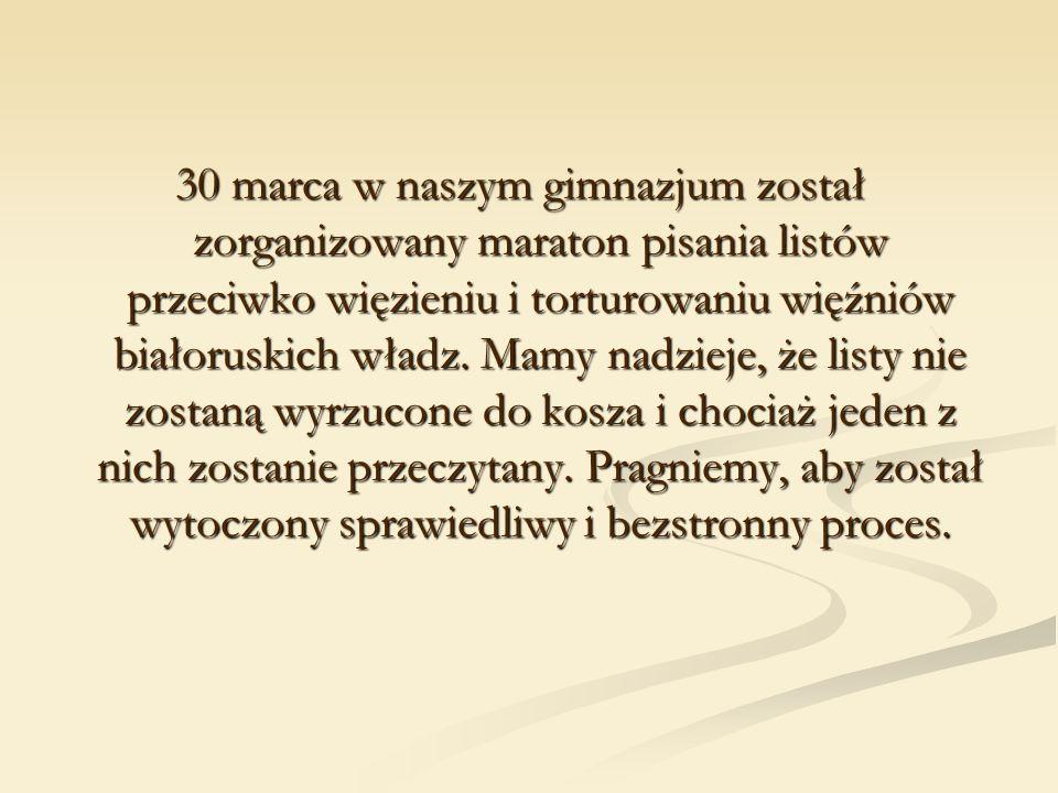 30 marca w naszym gimnazjum został zorganizowany maraton pisania listów przeciwko więzieniu i torturowaniu więźniów białoruskich władz.