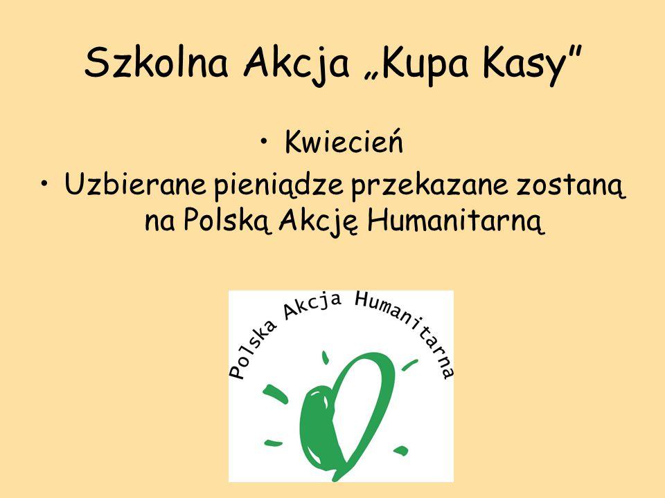 """Szkolna Akcja """"Kupa Kasy Kwiecień Uzbierane pieniądze przekazane zostaną na Polską Akcję Humanitarną"""