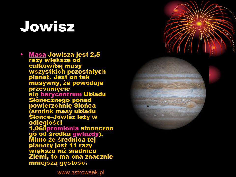 Jowisz Masa Jowisza jest 2,5 razy większa od całkowitej masy wszystkich pozostałych planet. Jest on tak masywny, że powoduje przesunięcie się barycent