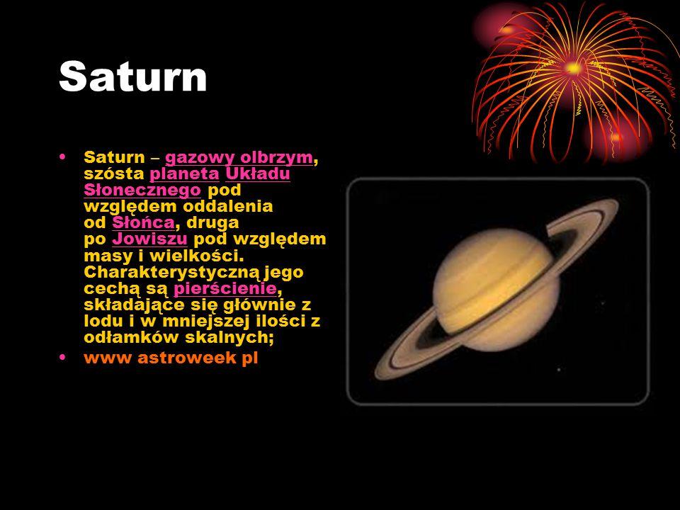 Saturn Saturn – gazowy olbrzym, szósta planeta Układu Słonecznego pod względem oddalenia od Słońca, druga po Jowiszu pod względem masy i wielkości. Ch