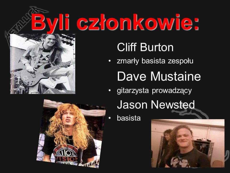 Byli członkowie: Cliff Burton zmarły basista zespołu Dave Mustaine gitarzysta prowadzący Jason Newsted basista