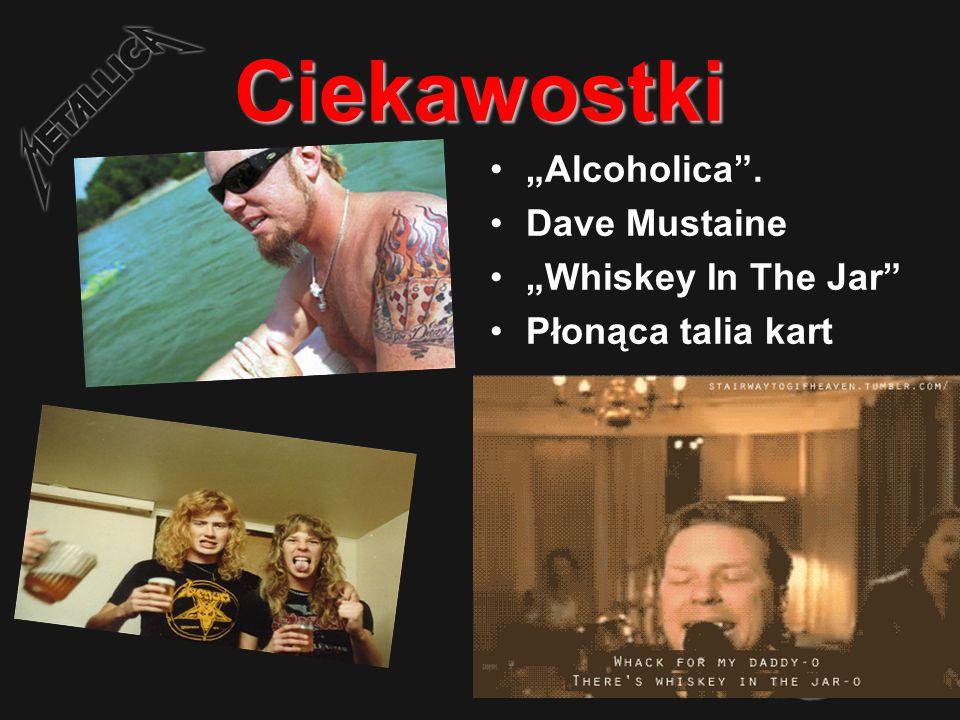 """Ciekawostki """"Alcoholica . Dave Mustaine """"Whiskey In The Jar Płonąca talia kart"""