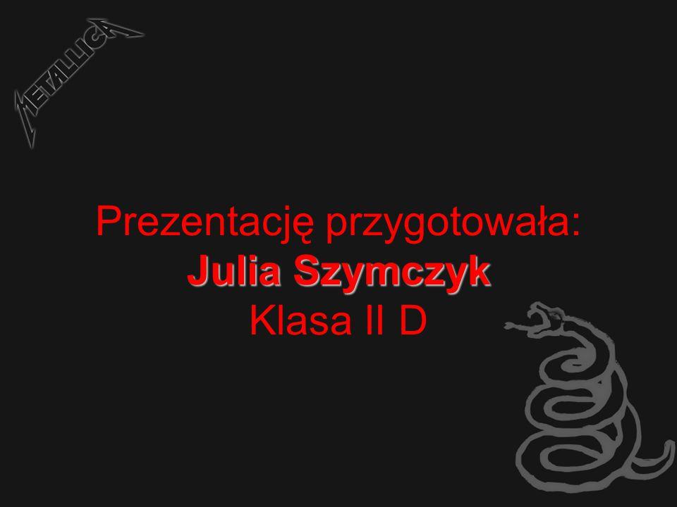 Julia Szymczyk Prezentację przygotowała: Julia Szymczyk Klasa II D