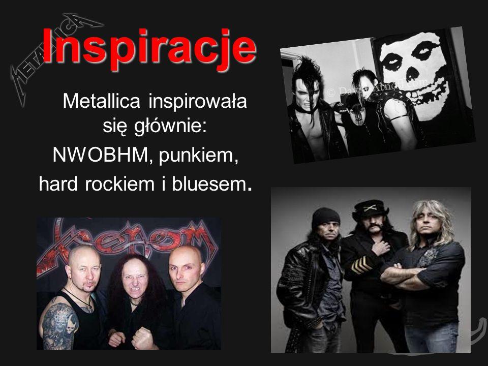Inspiracje Metallica inspirowała się głównie: NWOBHM, punkiem, hard rockiem i bluesem.