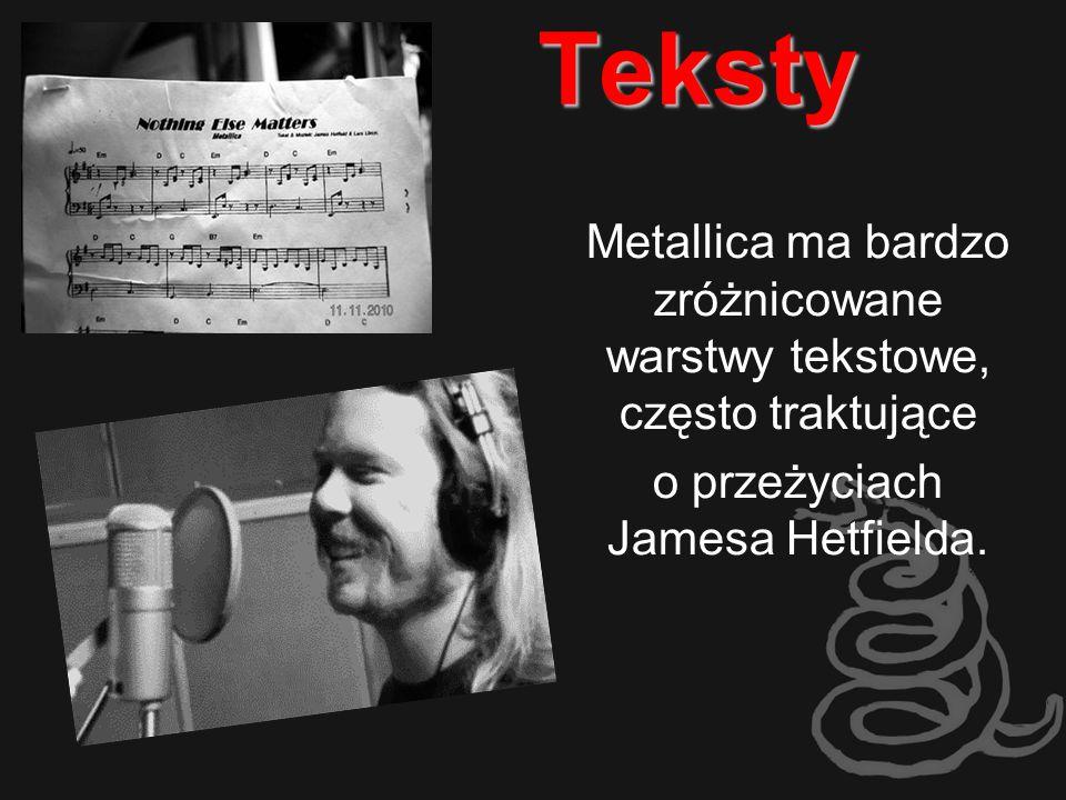 Teksty Metallica ma bardzo zróżnicowane warstwy tekstowe, często traktujące o przeżyciach Jamesa Hetfielda.