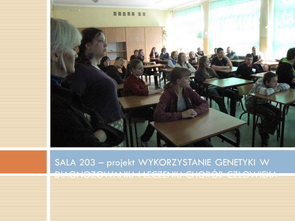SALA 203 – projekt WYKORZYSTANIE GENETYKI W DIAGNOZOWANIU I LECZENIU CHORÓB CZŁOWIEKA