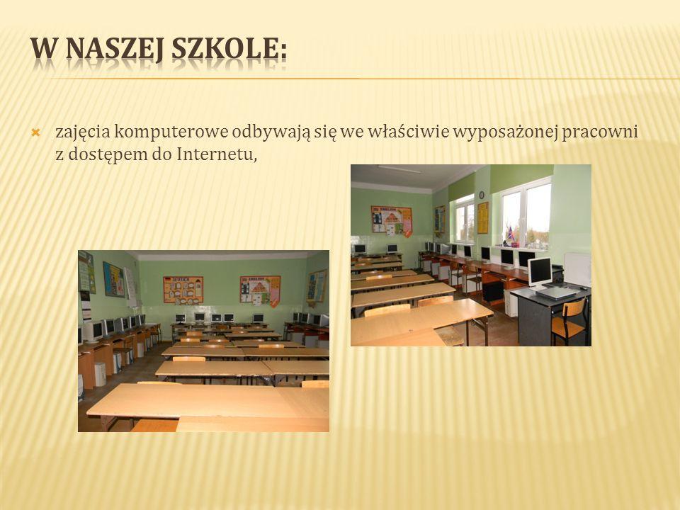  zajęcia komputerowe odbywają się we właściwie wyposażonej pracowni z dostępem do Internetu,
