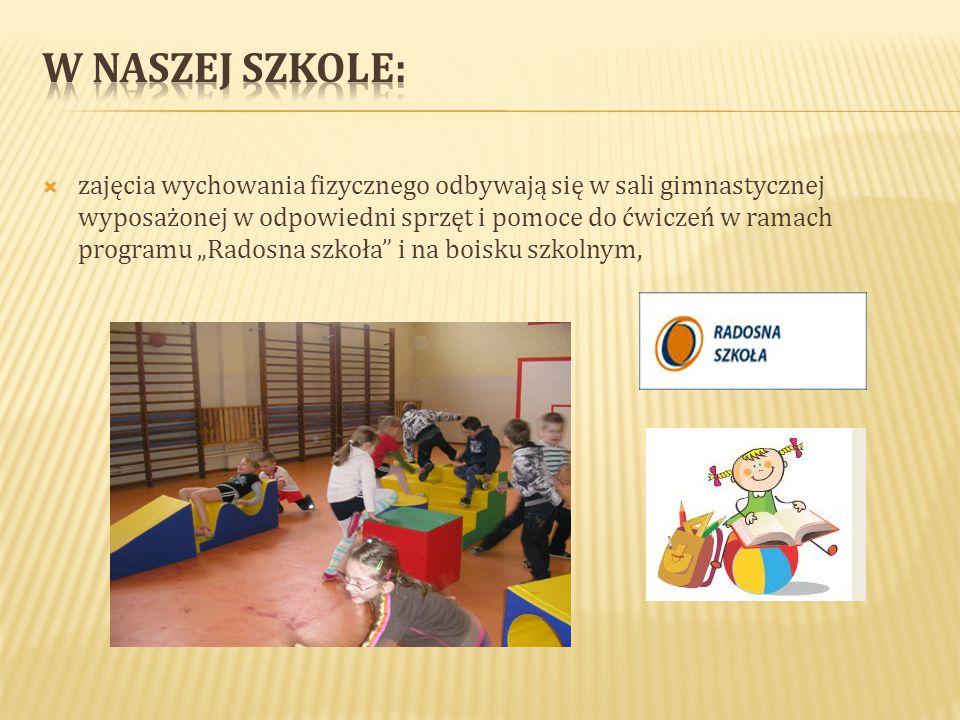 """ zajęcia wychowania fizycznego odbywają się w sali gimnastycznej wyposażonej w odpowiedni sprzęt i pomoce do ćwiczeń w ramach programu """"Radosna szkoł"""
