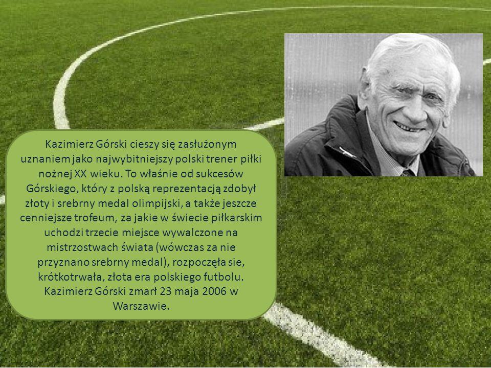 Kazimierz Górski cieszy się zasłużonym uznaniem jako najwybitniejszy polski trener piłki nożnej XX wieku. To właśnie od sukcesów Górskiego, który z po