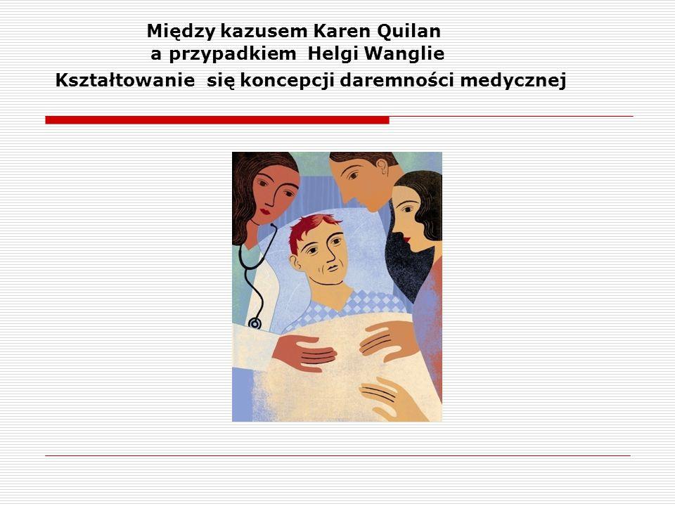 Między kazusem Karen Quilan a przypadkiem Helgi Wanglie Kształtowanie się koncepcji daremności medycznej